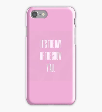 it's the day of the show, y'all iPhone Case/Skin