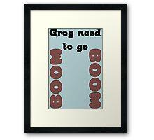 Grog need to go Boom Boom! Framed Print
