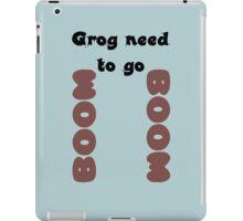 Grog need to go Boom Boom! iPad Case/Skin