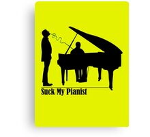 Suck My Pianist for Lighter Colours Canvas Print