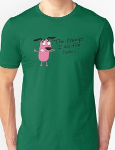 Courage dog  the things i do for love T-Shirt