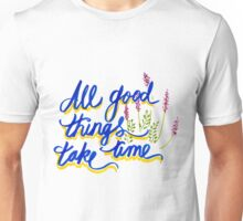All good things take time Unisex T-Shirt