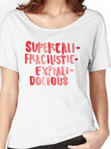 Supercalifragilisticexpialidocious Women's Relaxed Fit T-Shirt