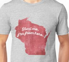 Trust Me.  I'm from Wisconsin. Unisex T-Shirt