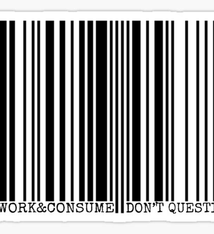 WORK & CONSUME, DON'T QUESTION Sticker