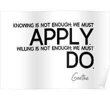 we must apply, we must do - goethe Poster