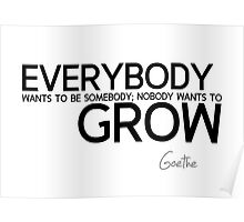 be somebody, grow - goethe Poster