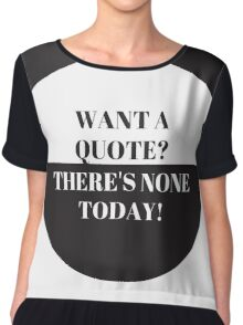 Want A Quote? Chiffon Top