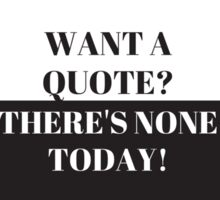 Want A Quote? Sticker