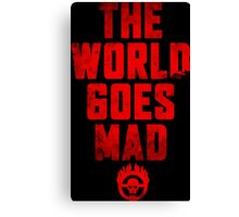 The world goes Mad ! Canvas Print