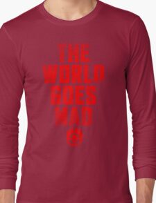 The world goes Mad ! Long Sleeve T-Shirt