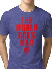 The world goes Mad ! Tri-blend T-Shirt