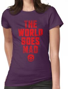 The world goes Mad ! Womens Fitted T-Shirt