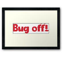 Bug off! Framed Print