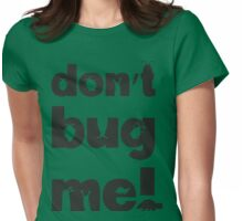 Don't bug me! Womens Fitted T-Shirt