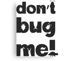 Don't bug me! Canvas Print