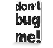 Don't bug me! Greeting Card