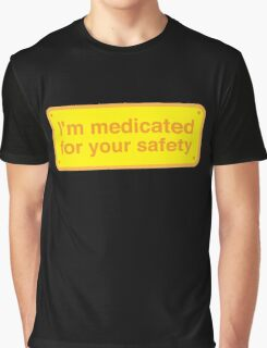I'm medicated for your safety Graphic T-Shirt