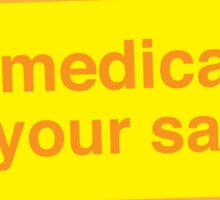 I'm medicated for your safety Sticker