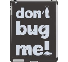 Don't bug me! iPad Case/Skin