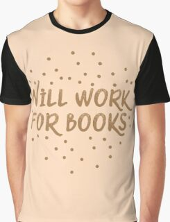 Will work for books Graphic T-Shirt