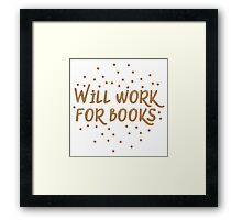Will work for books Framed Print