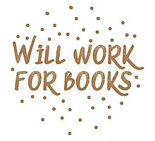 Will work for books Photographic Print