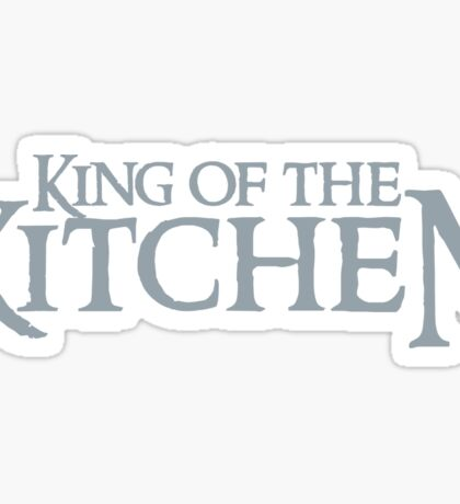 King of the KITCHEN in grey Sticker