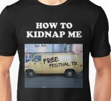 How to kidnap me Unisex T-Shirt