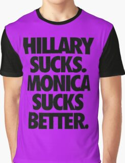 HILLARY SUCKS. MONICA SUCKS BETTER. Graphic T-Shirt