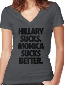 HILLARY SUCKS. MONICA SUCKS BETTER. Women's Fitted V-Neck T-Shirt