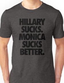 HILLARY SUCKS. MONICA SUCKS BETTER. Unisex T-Shirt