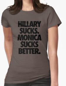 HILLARY SUCKS. MONICA SUCKS BETTER. Womens Fitted T-Shirt