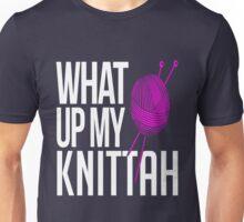What Up My Knittah Unisex T-Shirt