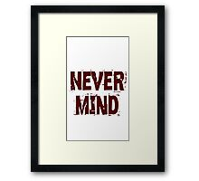 never mind Framed Print