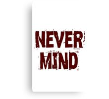 never mind Canvas Print