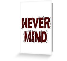never mind Greeting Card