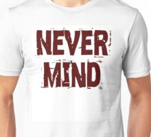 never mind Unisex T-Shirt