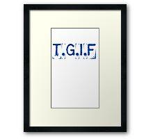 T.G.I.F Framed Print