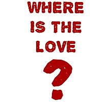 where is the love? Photographic Print