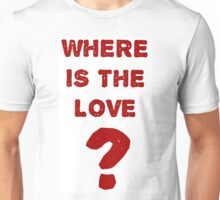 where is the love? Unisex T-Shirt