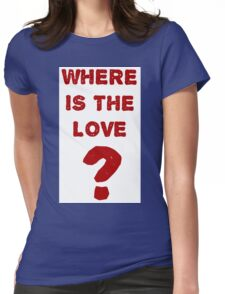 where is the love? Womens Fitted T-Shirt