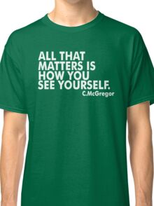 All That Matters Is How You See Yourself - McGregor Classic T-Shirt