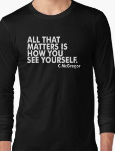 All That Matters Is How You See Yourself - McGregor Long Sleeve T-Shirt