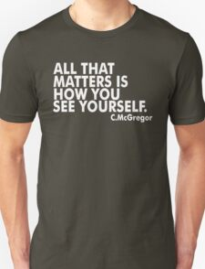 All That Matters Is How You See Yourself - McGregor T-Shirt