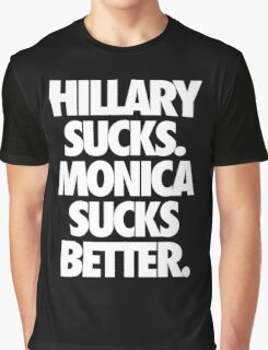 HILLARY SUCKS. MONICA SUCKS BETTER. - Alternate Graphic T-Shirt