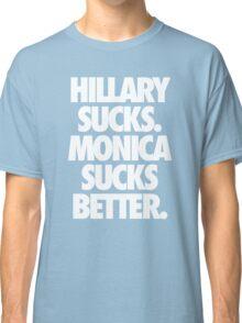 HILLARY SUCKS. MONICA SUCKS BETTER. - Alternate Classic T-Shirt
