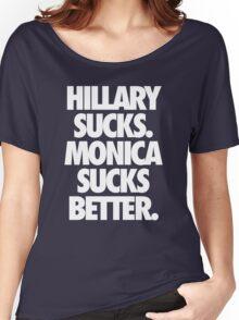 HILLARY SUCKS. MONICA SUCKS BETTER. - Alternate Women's Relaxed Fit T-Shirt