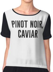 Pinot Noir, Caviar Chiffon Top