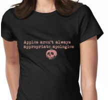Apples aren't always appropriate apologies  Womens Fitted T-Shirt